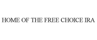 mark for HOME OF THE FREE CHOICE IRA, trademark #78634990