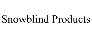 mark for SNOWBLIND PRODUCTS, trademark #78635509
