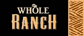 mark for WHOLE RANCH, trademark #78637152