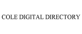 mark for COLE DIGITAL DIRECTORY, trademark #78637277