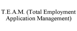 mark for T.E.A.M. (TOTAL EMPLOYMENT APPLICATION MANAGEMENT), trademark #78637999