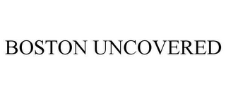 mark for BOSTON UNCOVERED, trademark #78638033