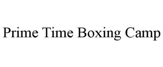 mark for PRIME TIME BOXING CAMP, trademark #78638642