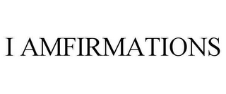 mark for I AMFIRMATIONS, trademark #78639359