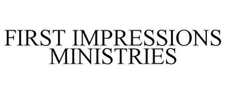 mark for FIRST IMPRESSIONS MINISTRIES, trademark #78640126