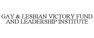 mark for GAY & LESBIAN VICTORY FUND AND LEADERSHIP INSTITUTE, trademark #78640255