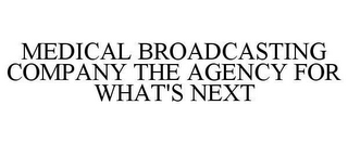 mark for MEDICAL BROADCASTING COMPANY THE AGENCY FOR WHAT'S NEXT, trademark #78641150