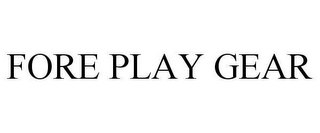 mark for FORE PLAY GEAR, trademark #78641318