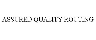 mark for ASSURED QUALITY ROUTING, trademark #78642571