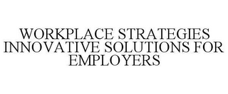 mark for WORKPLACE STRATEGIES INNOVATIVE SOLUTIONS FOR EMPLOYERS, trademark #78643118