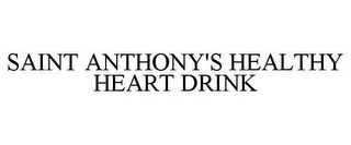 mark for SAINT ANTHONY'S HEALTHY HEART DRINK, trademark #78644123