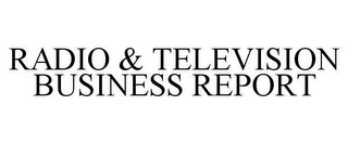 mark for RADIO & TELEVISION BUSINESS REPORT, trademark #78644610