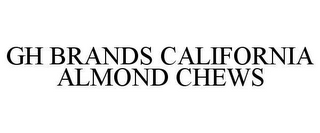 mark for GH BRANDS CALIFORNIA ALMOND CHEWS, trademark #78644720