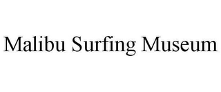 mark for MALIBU SURFING MUSEUM, trademark #78645682