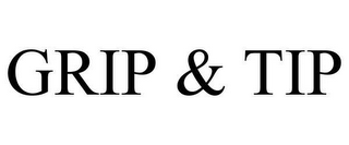 mark for GRIP & TIP, trademark #78645732