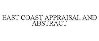 mark for EAST COAST APPRAISAL AND ABSTRACT, trademark #78646903
