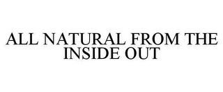 mark for ALL NATURAL FROM THE INSIDE OUT, trademark #78647968