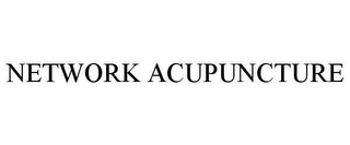 mark for NETWORK ACUPUNCTURE, trademark #78648047