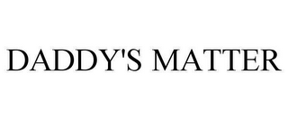 mark for DADDY'S MATTER, trademark #78648095