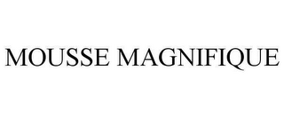mark for MOUSSE MAGNIFIQUE, trademark #78649459