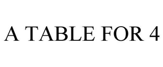 mark for A TABLE FOR 4, trademark #78650092