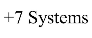 mark for +7 SYSTEMS, trademark #78650183