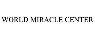 mark for WORLD MIRACLE CENTER, trademark #78650308