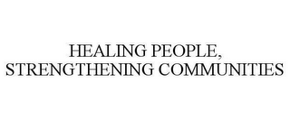 mark for HEALING PEOPLE, STRENGTHENING COMMUNITIES, trademark #78650770