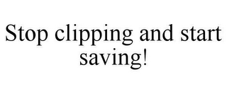 mark for STOP CLIPPING AND START SAVING!, trademark #78651196