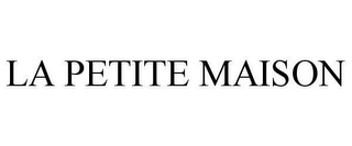 mark for LA PETITE MAISON, trademark #78652058