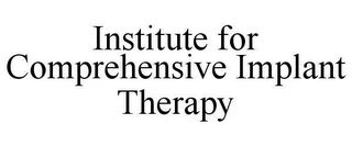 mark for INSTITUTE FOR COMPREHENSIVE IMPLANT THERAPY, trademark #78652344