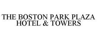 mark for THE BOSTON PARK PLAZA HOTEL & TOWERS, trademark #78652774