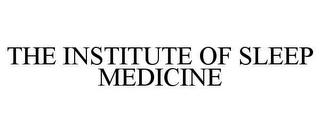 mark for THE INSTITUTE OF SLEEP MEDICINE, trademark #78652892