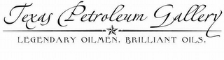 mark for TEXAS PETROLEUM GALLERY LEGENDARY OILMEN. BRILLIANT OILS., trademark #78653313