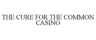 mark for THE CURE FOR THE COMMON CASINO, trademark #78653404