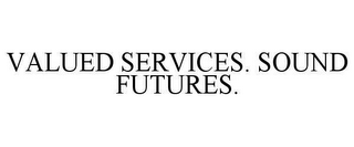 mark for VALUED SERVICES. SOUND FUTURES., trademark #78653559