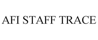 mark for AFI STAFF TRACE, trademark #78653954