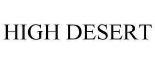 mark for HIGH DESERT, trademark #78654515