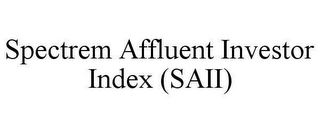 mark for SPECTREM AFFLUENT INVESTOR INDEX (SAII), trademark #78654893