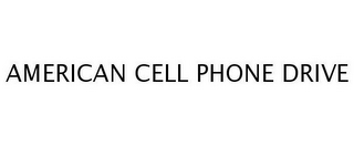 mark for AMERICAN CELL PHONE DRIVE, trademark #78654976