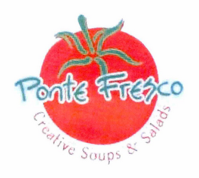 mark for PONTE FRESCO CREATIVE SOUPS & SALADS, trademark #78655420
