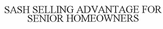 mark for SASH SELLING ADVANTAGE FOR SENIOR HOMEOWNERS, trademark #78655552