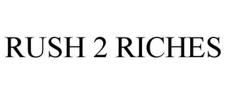 mark for RUSH 2 RICHES, trademark #78655582