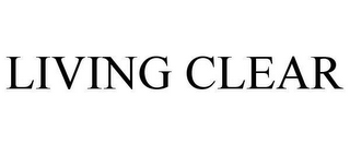 mark for LIVING CLEAR, trademark #78655911