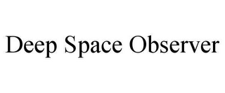 mark for DEEP SPACE OBSERVER, trademark #78656253