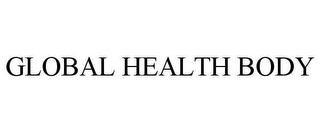mark for GLOBAL HEALTH BODY, trademark #78656329