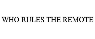 mark for WHO RULES THE REMOTE, trademark #78657438