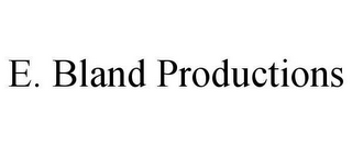 mark for E. BLAND PRODUCTIONS, trademark #78658199