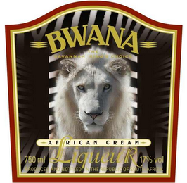mark for BWANA AFRICAN CREAM LIQUEUR THE SAVANNAH KING'S CHOICE 750 ML 17% VOL PRODUCED AND BOTTLED IN THE REPUBLIC OF SOUTH AFRICA, trademark #78658334