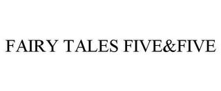 mark for FAIRY TALES FIVE&FIVE, trademark #78658574